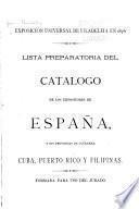 ... Lista preparatoria del catalogo de los expositores de España, y su provincias de ultramar, Cuba, Puerto Rico y Filipinas