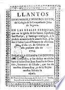 Llantos en numeros, y numeros sin fin, del colegio de la Compañia de Jesus de Segovia. En las reales exequias que en su Iglesia... consagrò à la piadosa memoria de su amado Rey,... Luis el Primero... el dia 27 de Octubre de... 1724..