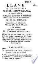 Llave de la practica medico Browniana ó conocimiento del estado estenico y astenico predominante en las enfermedades