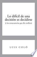 Lo Difícil De Una Decisión Es Decidirse (Y Las Consecuencias Que Ello Conlleva)