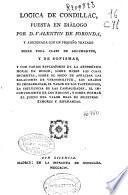 Lógica de Condillac puesta en diálogo por D. Valentín de Foronda, y adicionada con un pequeño tratado sobre toda clase de argumentos y de sofismas ...