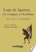 Lope de Aguirre, o la vorágine de Occidente. Selva, mito y racionalidad