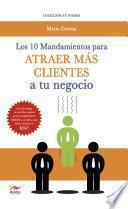 Los 10 mandamientos para atraer más clientes a tu negocio