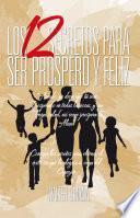 LOS 12 SECRETOS PARA SER PROSPERO Y FELIZ