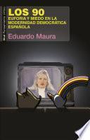 Los 90. Euforia y miedo en la modernidad democrática española