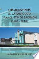 LOS AGUSTINOS EN LA PARROQUIA SAN AGUSTÍN DE BAYAMÓN 1964 - 2014