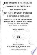 Los Antos Evangelios traducidos al castellano con notas sacadas de los SS. Padres y expositores sagrados