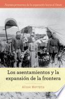 Los asentamientos y la expansión de la frontera (Homesteading and Settling the Frontier)