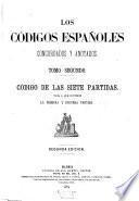 Los códigos españoles concordados y anotados ...: Codigo de las Siete partidas