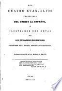 Los cuatro Evanjelios traducidos del griego al español, é ilustrados con notas...