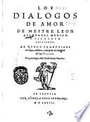 Los Dialogos de amor de mestre Leon Abarbanel medico Y filosofo excelente. De nuevo traduzidos en lengua castellana, y deregidos ala maiestad del Rey filippo