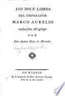 Los doce libros del emperador Marco Aurelio Traducidos del griego por don Jacinto Diaz de Miranda