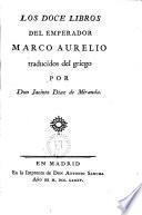 Los doce libros del emperador Marco Aurelio traducidos del griego por Jacinto Díaz de Miranda