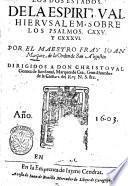 Los dos estados de la espiritual Hierusalem, sobre los psalmos. 125. y 136. Por el maestro fray Ioan Marquez, de la Orden de san Augustin ..