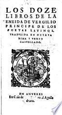 Los doze libros de la Eneida de Vergilio ... Traduzida [by G. Hernandez de Velasco] en octava rima i verso castellano