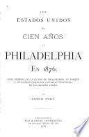 Los Estados Unidos en cien años, o, Philadelphia en 1876