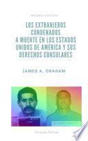 Los extranjeros condenados a muerte en los Estados Unidos de América y los derechos consulares