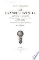 Los grandes inventos antiguos y modernos en las ciencias, la industria y las artes