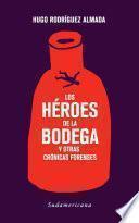 Los héroes de la bodega y otras crónicas forenses