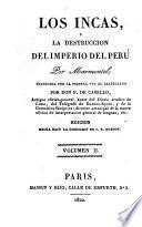 Los Incas, ó La destrucción del imperio del Perú, [by J.F. Marmontel] tr. por F. de Cabello, ed. de J.R. Masson