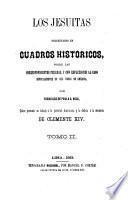 Los Jesuitas presentados en cuadros historicos, sobre las correspondientes pruebas, y con reflexiones al caso especialmente en sus cosas de America