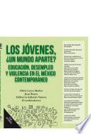 Los jóvenes, ¿un mundo aparte? Educación, desempleo y violencia en el México contemporáneo