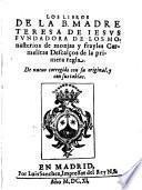 Los libros de la B. Madre Teresa de Iesus ..., de nueuo corregido con su original y con sus tablas