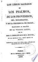 Los libros sagrados de los Psalmos, de los Proverbios, del Eclesiastes y de la profecia de Isaias, traducidos al español de la Vulgata latina