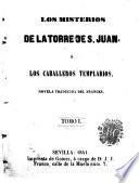 Los Misterios de la torre de S. Juan, ó, Los caballeros templarios