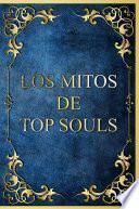 LOS MITOS DE TOP SOULS