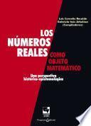Los números reales como objeto matemático