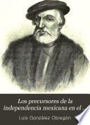 Los precursores de la independencia mexicana en el siglo XVI.
