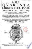 Los quarenta libros del compendio historial de las chronicas y vniuersal historia de todos los reynos de España. Compuestos por Esteuan de Garibay y Çamalloa ... Tomo primero \- quarto!