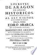 Los Reyes de Aragon en anales historicos, distribuidos en dos partes