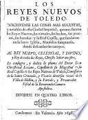 Los reyes nuevos de Toledo, descrivense las cosas mas augustas y notables de esta ciudad imperial, quienes fueron los reyes nuevos, sus virtudes (etc.)