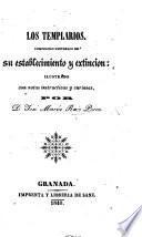 Los Templarios; compendio historico de su establecimiento y extincion