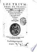 Los Triumphos de Francisco Petrarcha, ahora nueuamente traduzidos en lengua Castellana, en la medida, y numero de versos, que tiene en el Toscano, y con nueua glosa