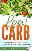 Low Carb: 77 Deliciosas Recetas Low-Carb con una Guía Fácil para Perder Peso Rápidamente