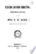 Lucio Junio Bruto. Tragedia original en cinco actos, etc. [In verse.]