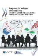 Lugares de trabajo innovadores Un mejor uso de la habilidades dentro de las organizaciones