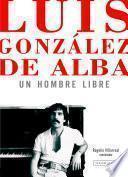 Luis González de Alba: un hombre libre