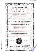 Luz de verdades catholicas y explicacion de la doctrina christiana ...