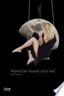 Mamá se muere otra vez