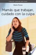 Mamás que trabajan, cuidado con la culpa