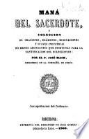 Maná del sacerdote ó Coleccíón de oraciones, exámenes, meditaciones y suaves industrias... para la santificación del eclesiastico