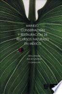 Manejo, conservación y restauración de recursos naturales en México