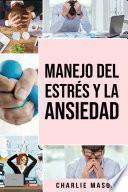 Manejo del estrés y la ansiedad En español/ Stress and anxiety management In Spanish: La solución de la TCC para aliviar el estrés, ataques de pánico y ansiedad