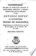 Manifestacion en que se publican muchos y relevantes servicios y nobles hechos con que ha servido á sus señores reyes la excelentísima ciudad de Barcelona, singularmente en el sitio horroroso que acaba de padecer en el presente año de 1697