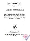 Manifiesto de la Regencia de las Españas sobre cesación en el mando del 4o Exército y Capitania Grl. de las Andalucias del Exmo. Sr. D. Fco. Ballesteros