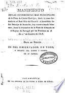 Manifiesto de las ocurrencias mas principales de la plaza de Ciudad-Rodrigo, desde la causa formada en el Real Sitio del Escorial al Serenísimo Señor Príncipe de Austurias (sic), hoy nuestro amado soberano, hasta la evacuación de la plaza de Almeyda en el reyno de Portugal por los franceses en el dia 1o de octubre de 1808